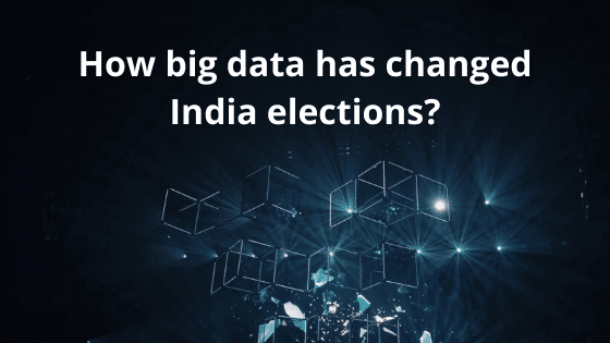 How big data has changed India elections?